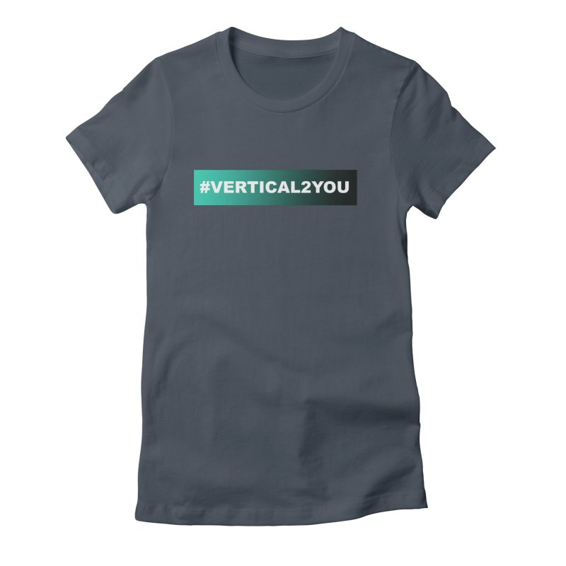 #Vertical2You Women's T-Shirt by the vertical church's Artist Shop