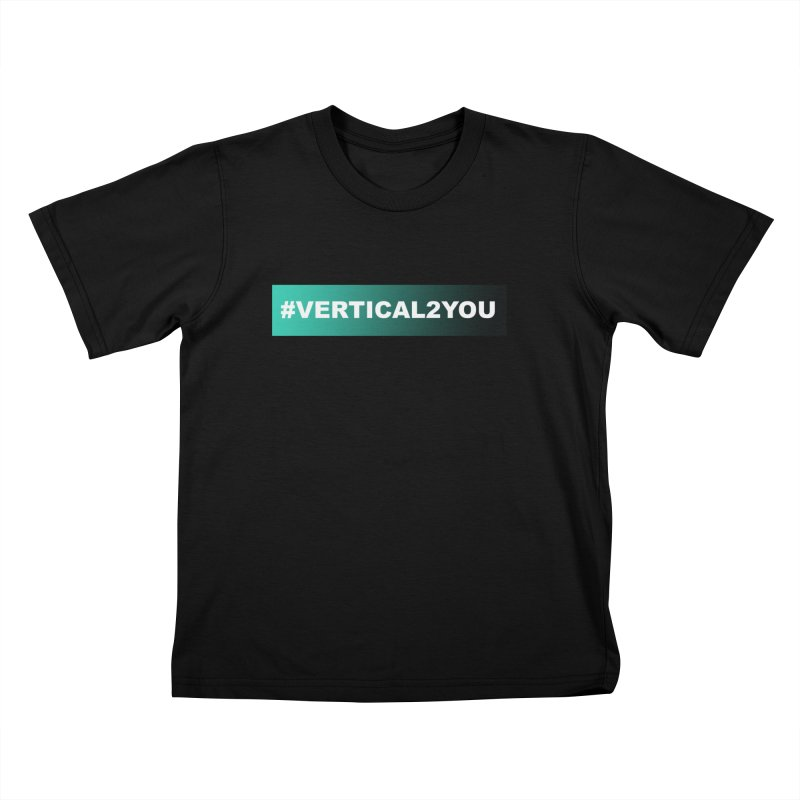 #Vertical2You Kids T-Shirt by the vertical church's Artist Shop