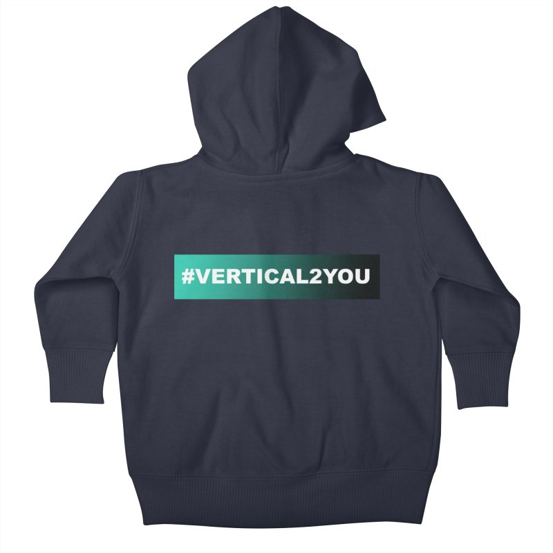 #Vertical2You Kids Baby Zip-Up Hoody by the vertical church's Artist Shop