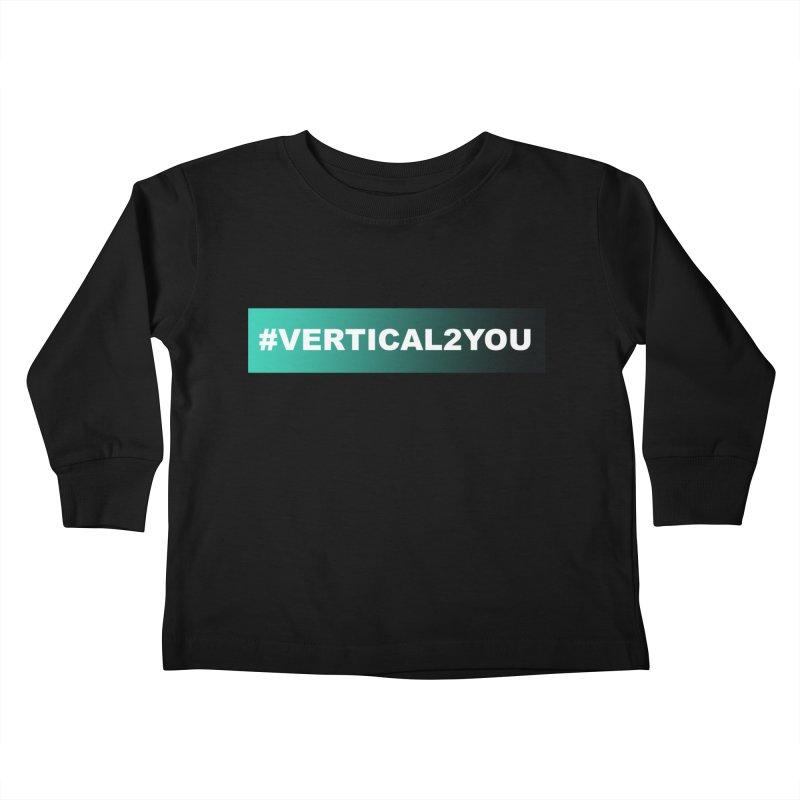 #Vertical2You Kids Toddler Longsleeve T-Shirt by the vertical church's Artist Shop
