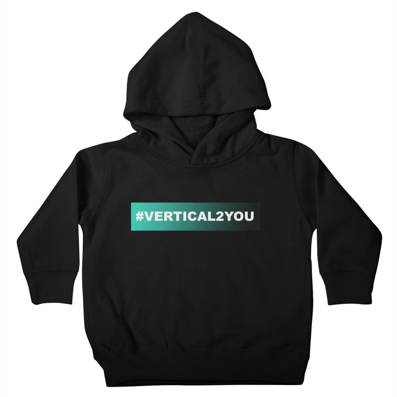 #Vertical2You Kids Toddler Pullover Hoody by the vertical church's Artist Shop