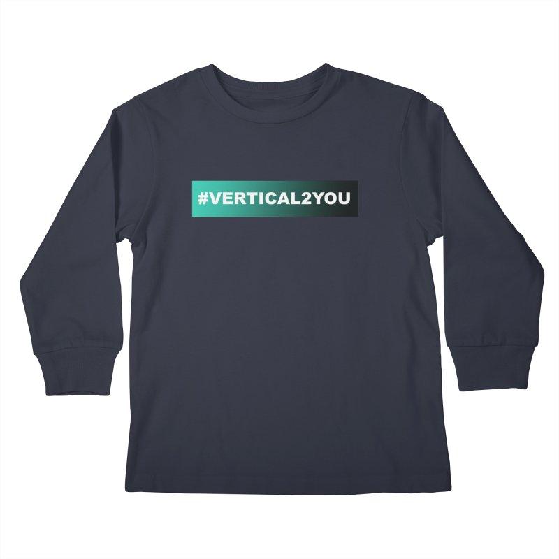 #Vertical2You Kids Longsleeve T-Shirt by the vertical church's Artist Shop
