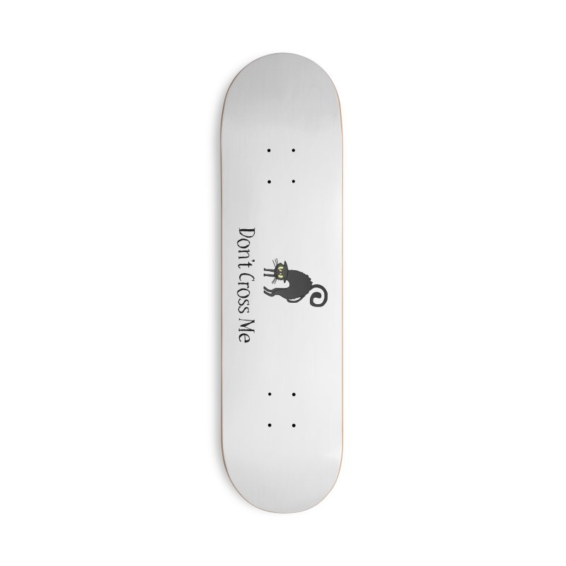 Don't Cross Me - Black Cat Accessories Skateboard by The Wandering Fools Artist Shop