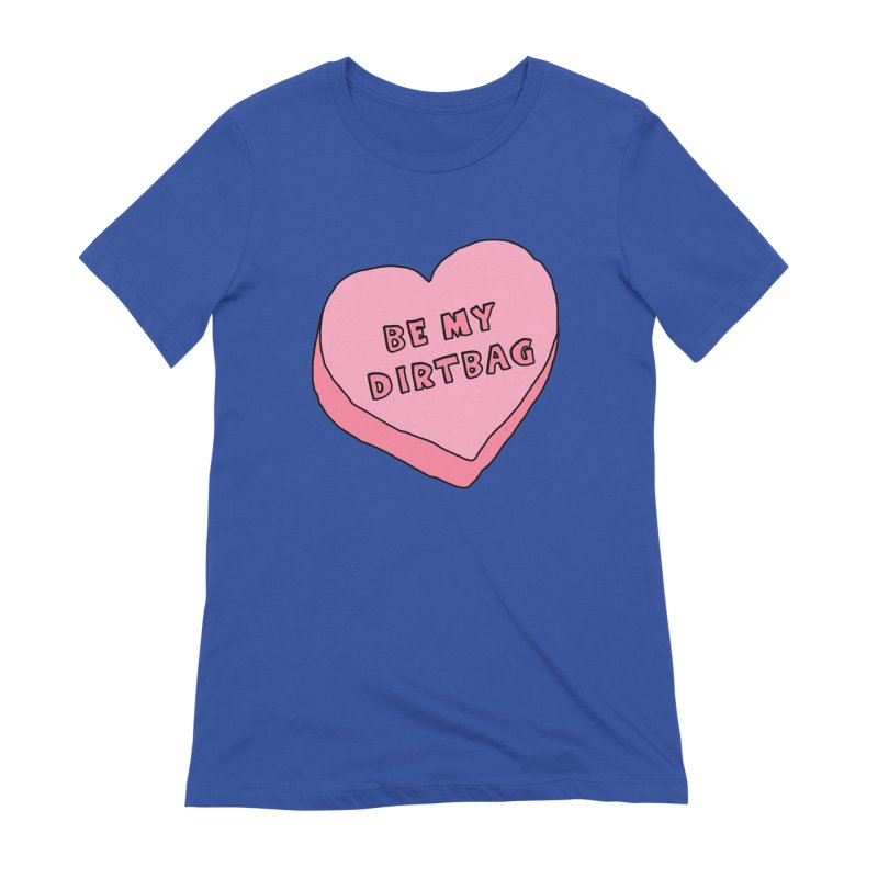 Be My Dirtbag Women's Extra Soft T-Shirt by The Wandering Fools