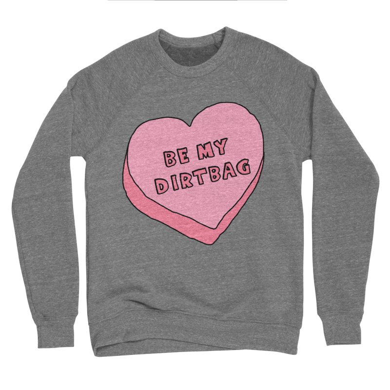 Be My Dirtbag Women's Sponge Fleece Sweatshirt by The Wandering Fools