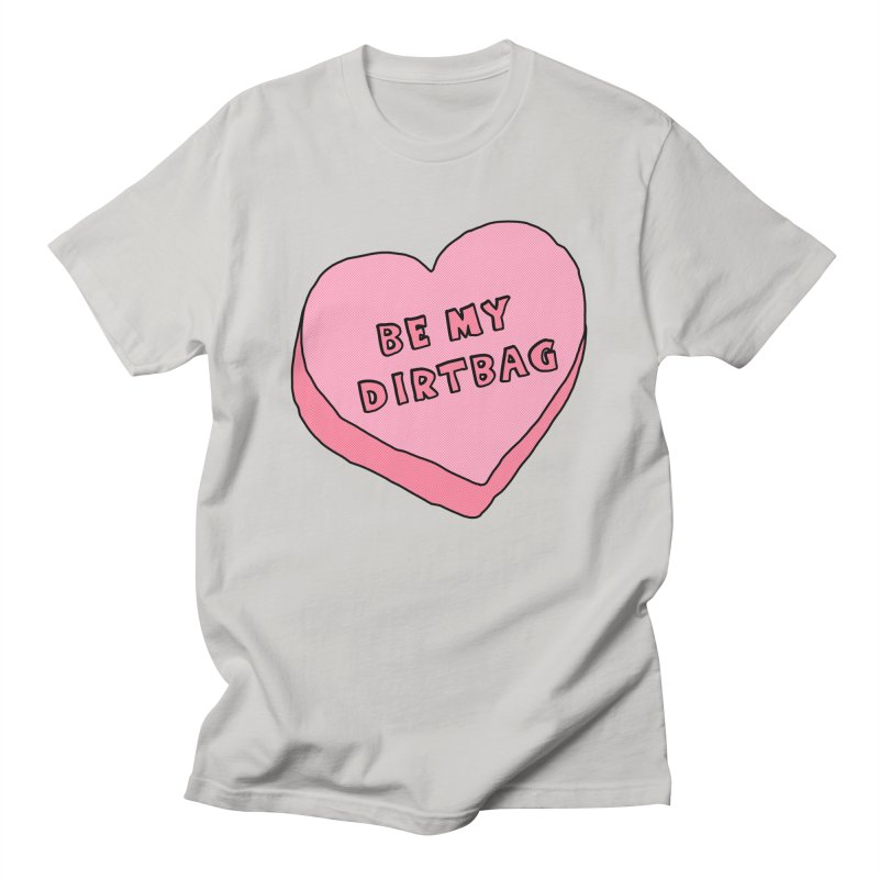 Be My Dirtbag Women's Regular Unisex T-Shirt by The Wandering Fools