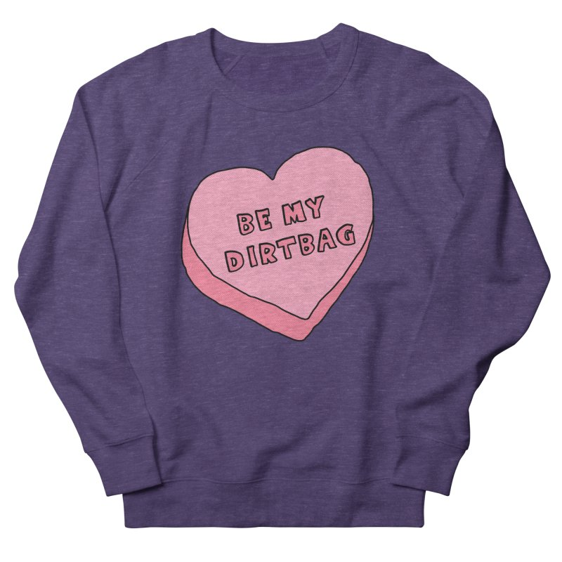 Be My Dirtbag Women's French Terry Sweatshirt by The Wandering Fools