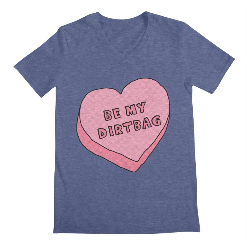 Be My Dirtbag Men's Regular V-Neck by The Wandering Fools