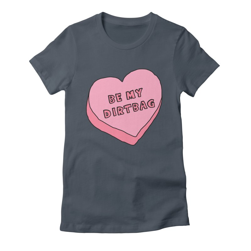 Be My Dirtbag Women's T-Shirt by The Wandering Fools Artist Shop