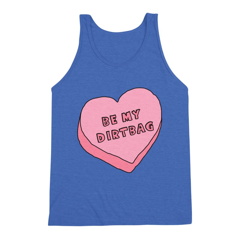 Be My Dirtbag Men's Triblend Tank by The Wandering Fools