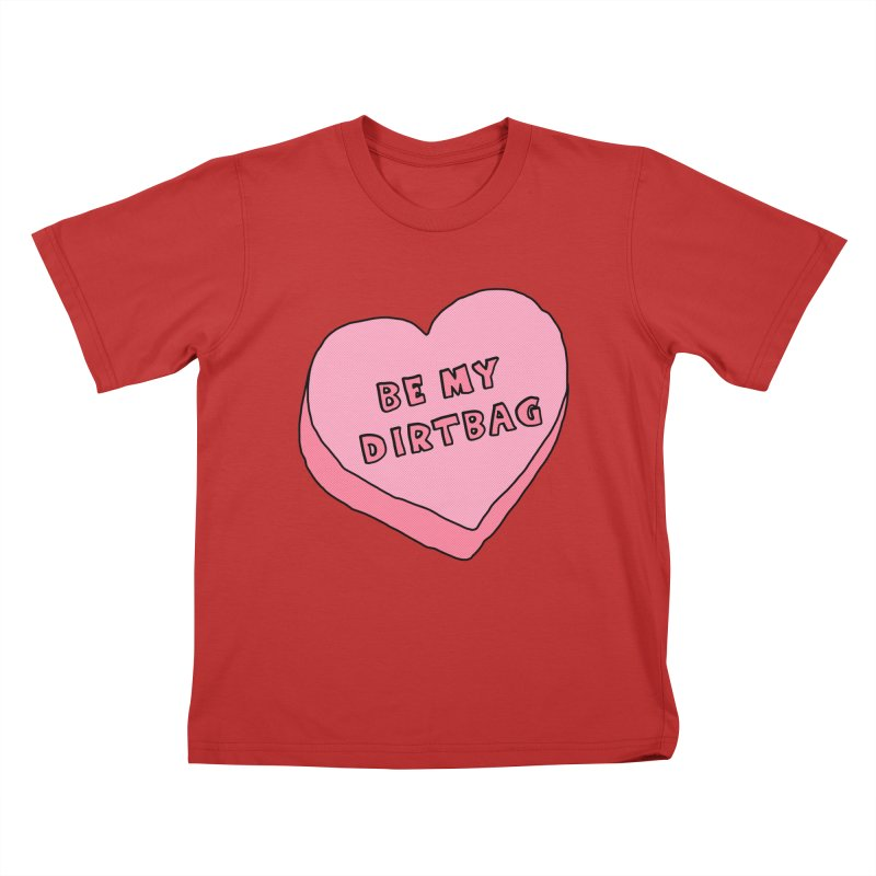 Be My Dirtbag Kids T-Shirt by The Wandering Fools