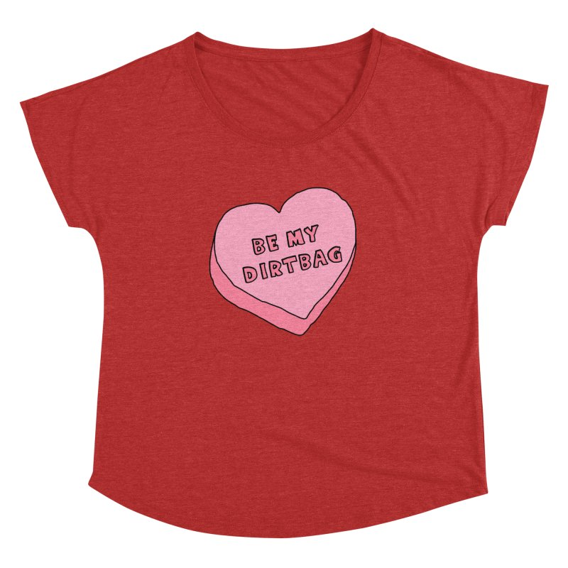 Be My Dirtbag Women's Dolman Scoop Neck by The Wandering Fools