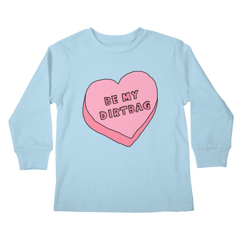 Be My Dirtbag Kids Longsleeve T-Shirt by The Wandering Fools