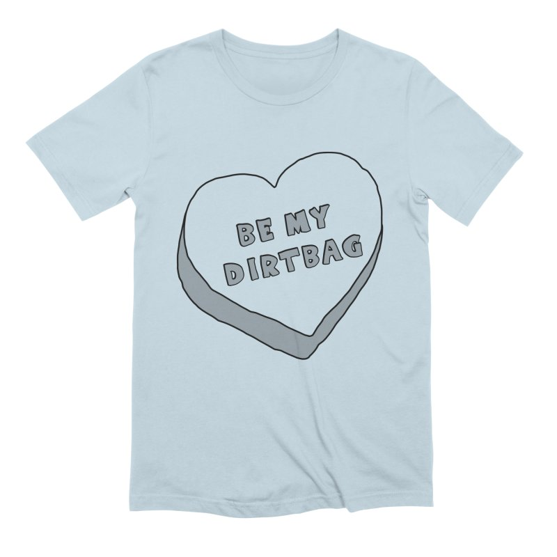 Be My Dirtbag Men's T-Shirt by The Wandering Fools Artist Shop
