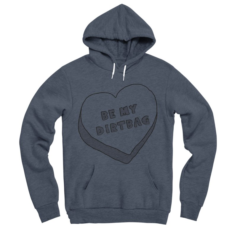 Be My Dirtbag Men's Sponge Fleece Pullover Hoody by The Wandering Fools