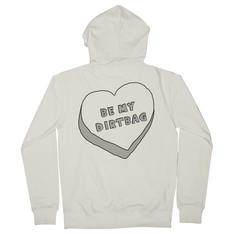 Be My Dirtbag Women's French Terry Zip-Up Hoody by The Wandering Fools