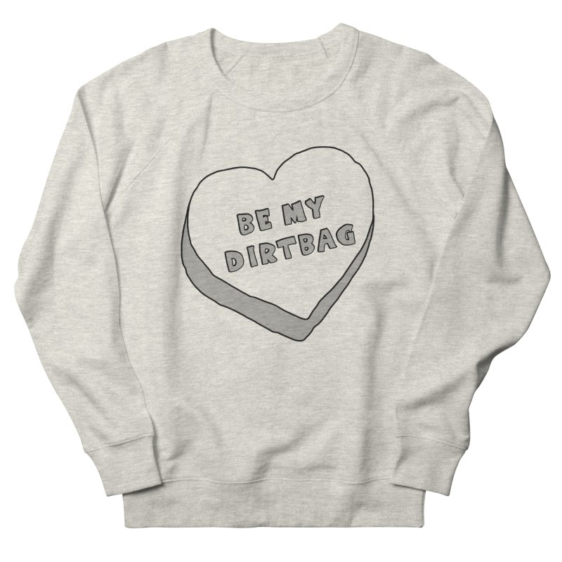 Be My Dirtbag Men's French Terry Sweatshirt by The Wandering Fools