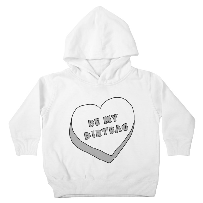Be My Dirtbag Kids Toddler Pullover Hoody by The Wandering Fools