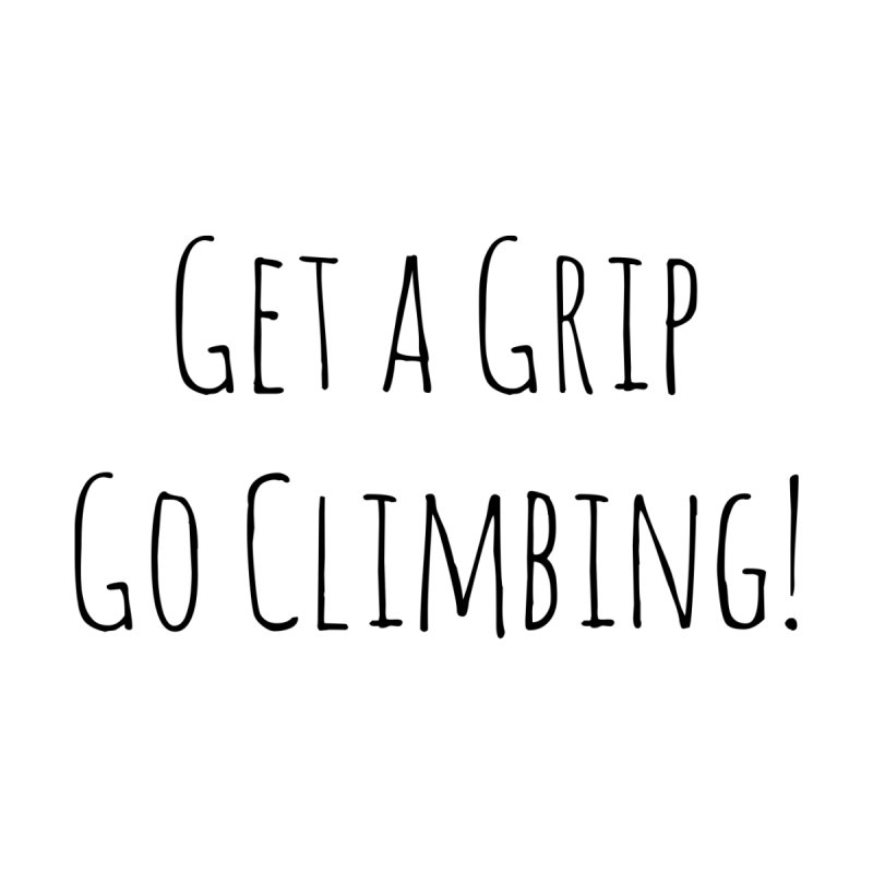 Get a Grip Go Climbing Men's T-Shirt by The Wandering Fools Artist Shop