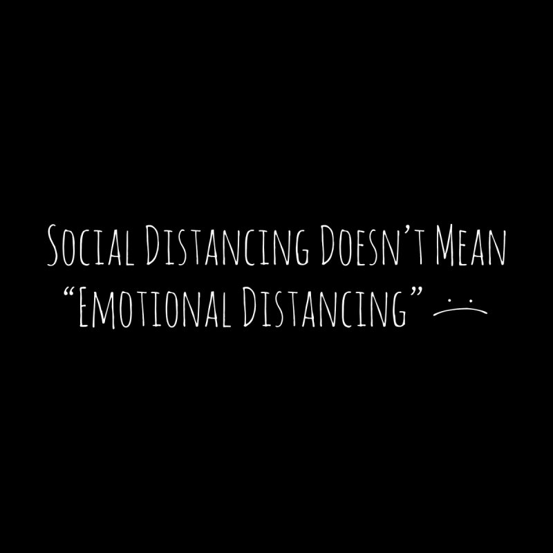 Social Distancing Doesn't Mean Emotional Distancing :( Men's Longsleeve T-Shirt by The Wandering Fools Artist Shop