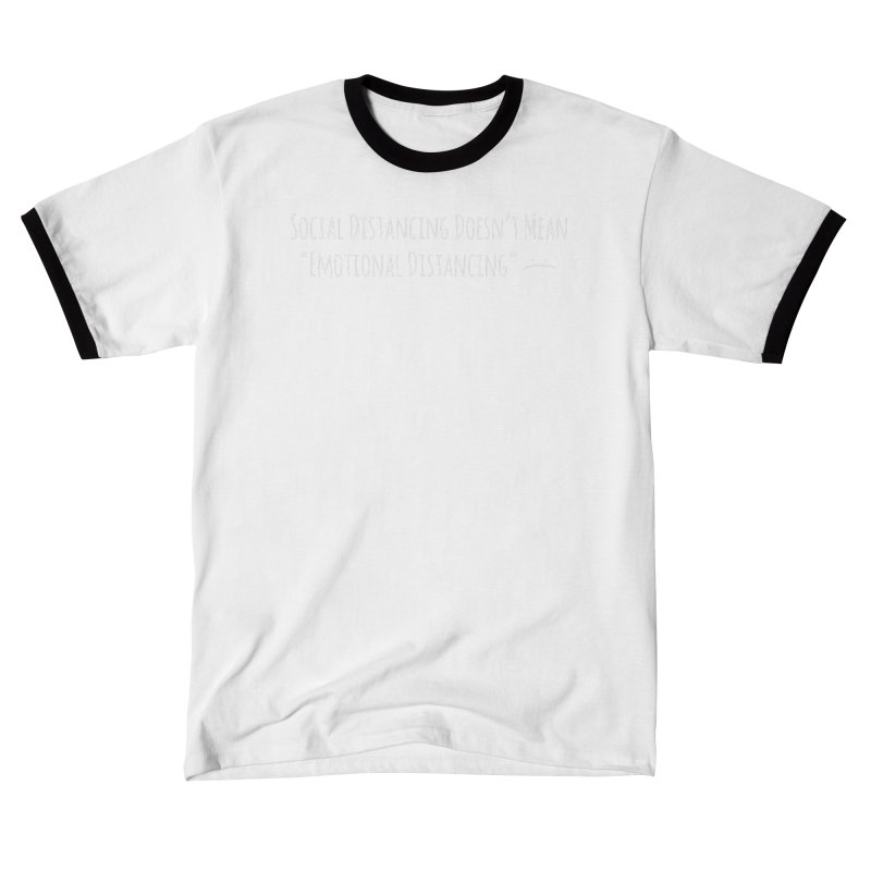 Social Distancing Doesn't Mean Emotional Distancing :( Men's T-Shirt by The Wandering Fools Artist Shop