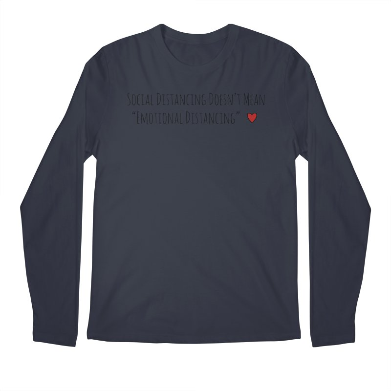 Social Distancing Doesn't Mean Emotional Distancing Heart Men's Longsleeve T-Shirt by The Wandering Fools Artist Shop