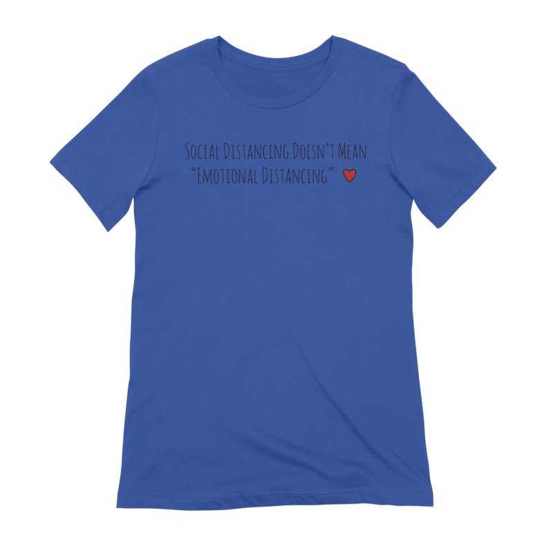 Social Distancing Doesn't Mean Emotional Distancing Heart Women's T-Shirt by The Wandering Fools Artist Shop