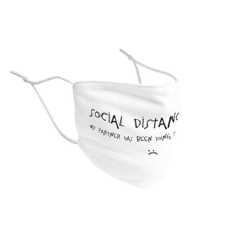 Social Distancing? My Partner Has Been Doing That For Years :( Accessories Face Mask by The Wandering Fools Artist Shop