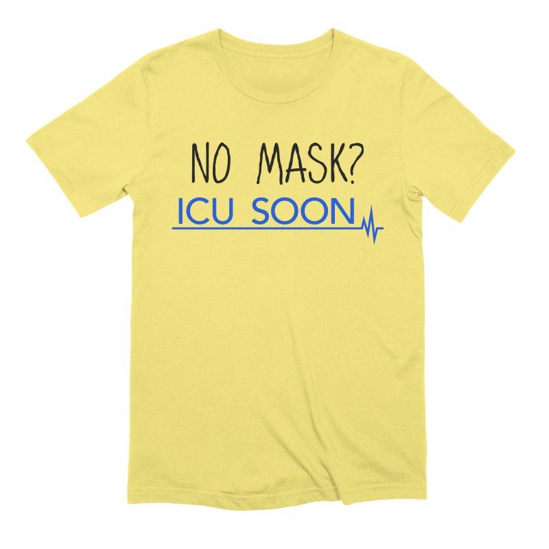 No Mask? ICU Soon Men's T-Shirt by The Wandering Fools Artist Shop