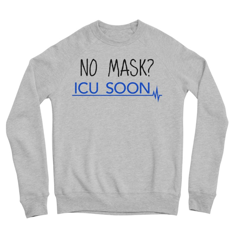 No Mask? ICU Soon Women's Sweatshirt by The Wandering Fools Artist Shop