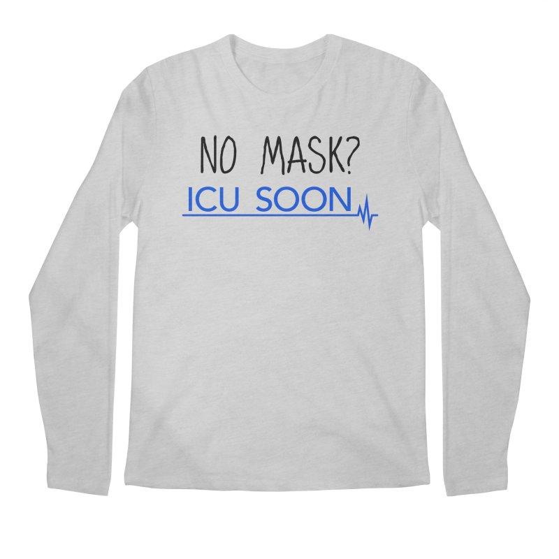 No Mask? ICU Soon Men's Longsleeve T-Shirt by The Wandering Fools Artist Shop