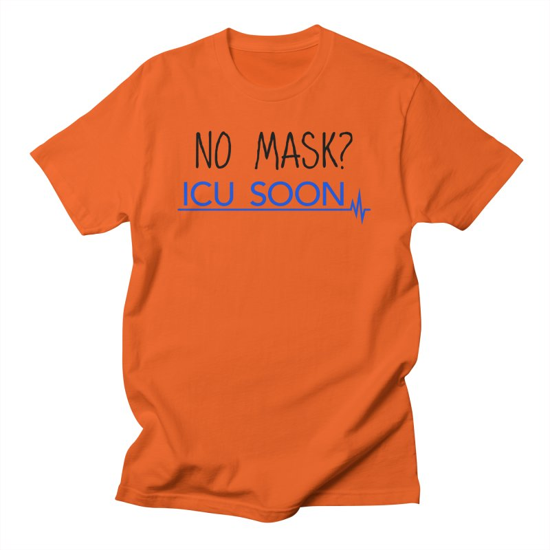 No Mask? ICU Soon Women's T-Shirt by The Wandering Fools Artist Shop