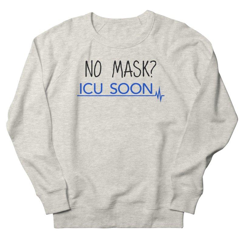 No Mask? ICU Soon Men's Sweatshirt by The Wandering Fools Artist Shop