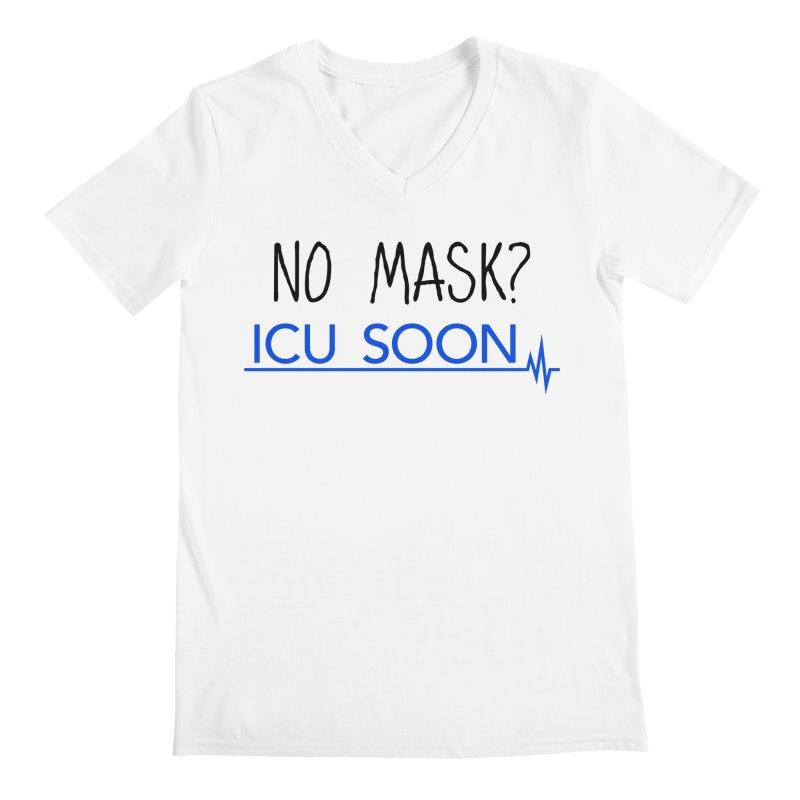 No Mask? ICU Soon Men's V-Neck by The Wandering Fools Artist Shop