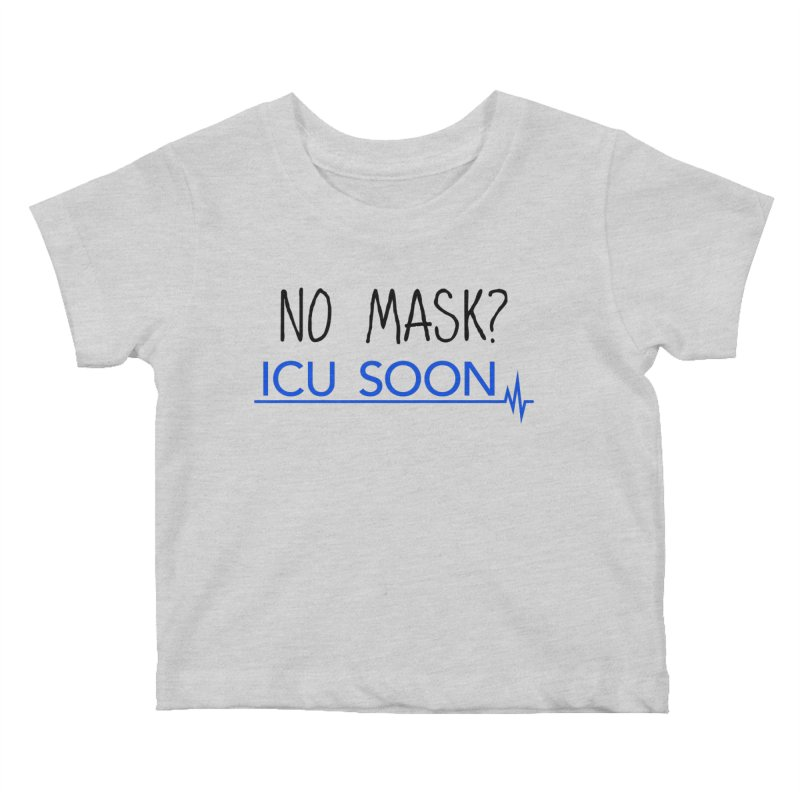 No Mask? ICU Soon Kids Baby T-Shirt by The Wandering Fools Artist Shop