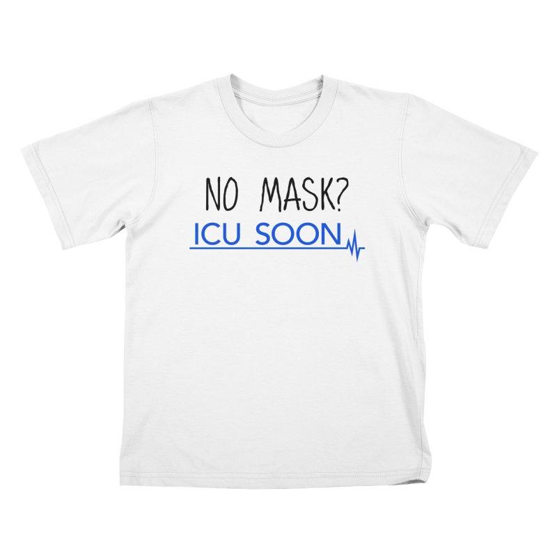 No Mask? ICU Soon Kids T-Shirt by The Wandering Fools Artist Shop