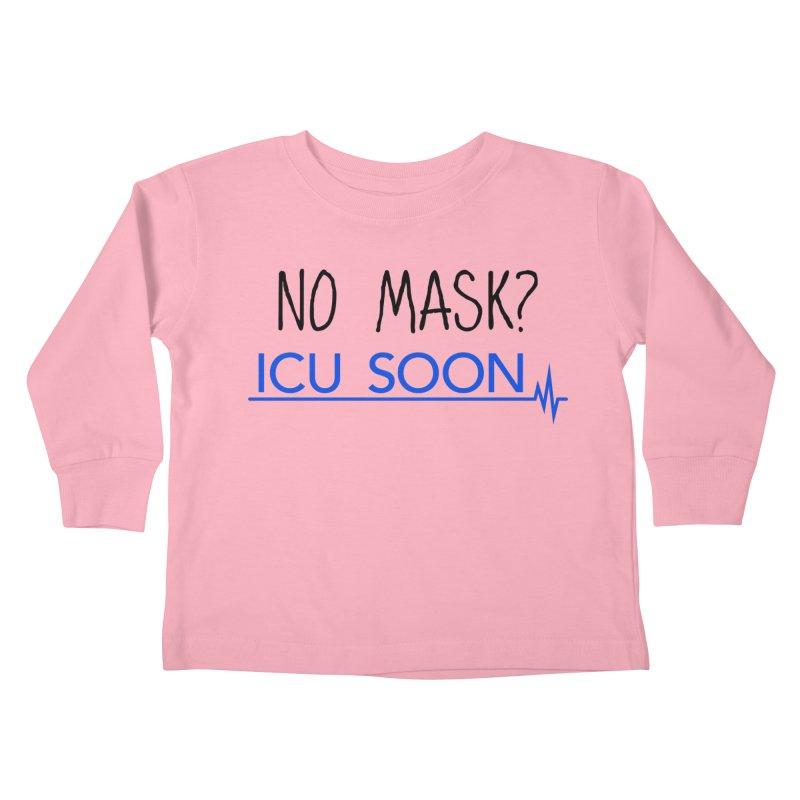 No Mask? ICU Soon Kids Toddler Longsleeve T-Shirt by The Wandering Fools Artist Shop