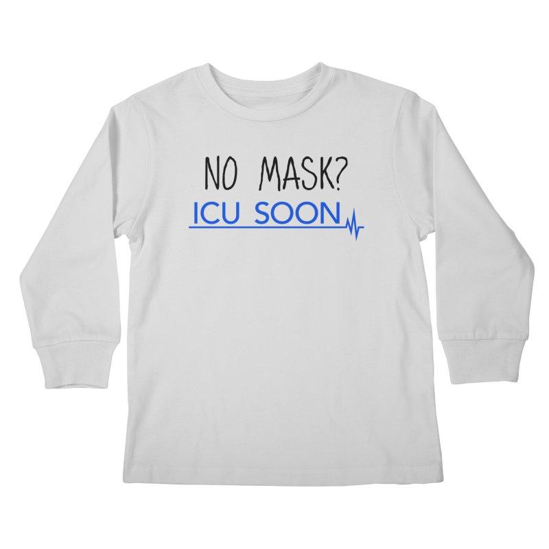 No Mask? ICU Soon Kids Longsleeve T-Shirt by The Wandering Fools Artist Shop