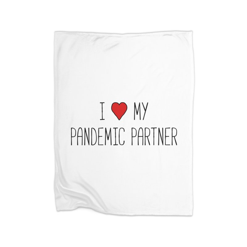 I Love My Pandemic Partner Home Blanket by The Wandering Fools Artist Shop