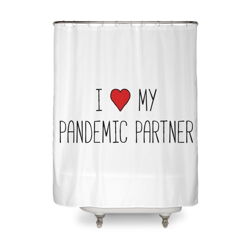 I Love My Pandemic Partner Home Shower Curtain by The Wandering Fools Artist Shop
