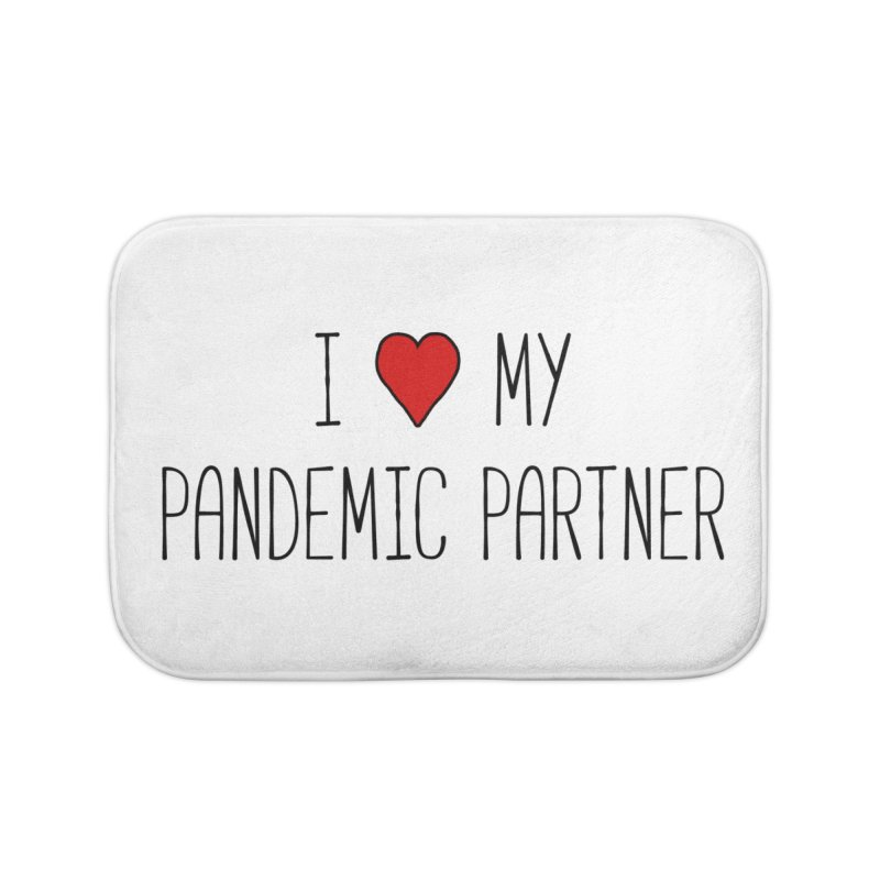 I Love My Pandemic Partner Home Bath Mat by The Wandering Fools Artist Shop