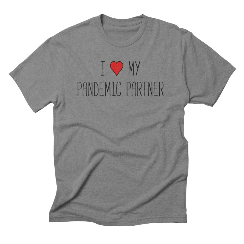 I Love My Pandemic Partner Men's T-Shirt by The Wandering Fools Artist Shop