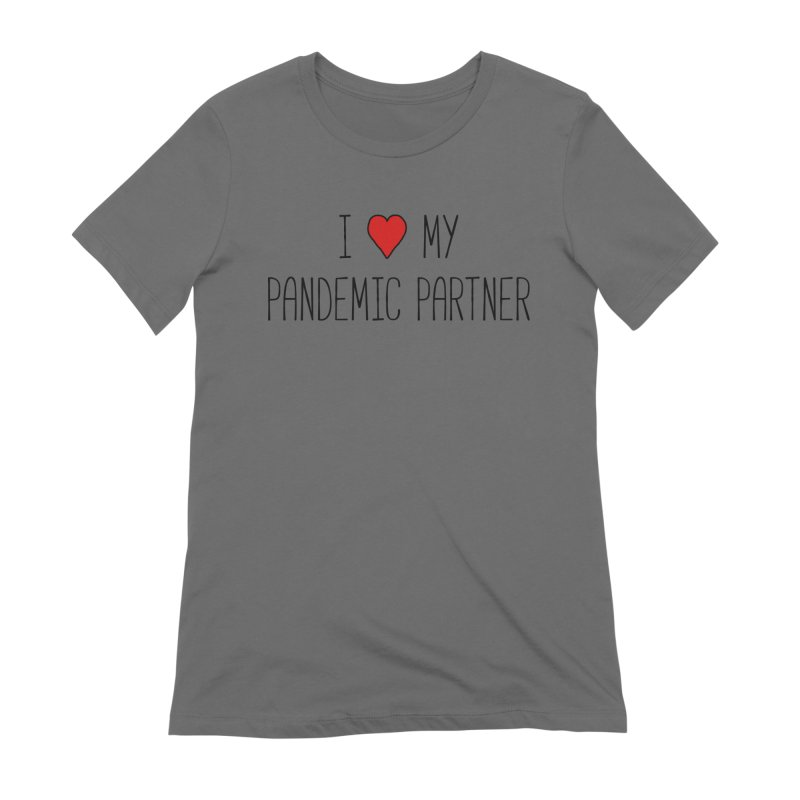 I Love My Pandemic Partner Women's T-Shirt by The Wandering Fools Artist Shop
