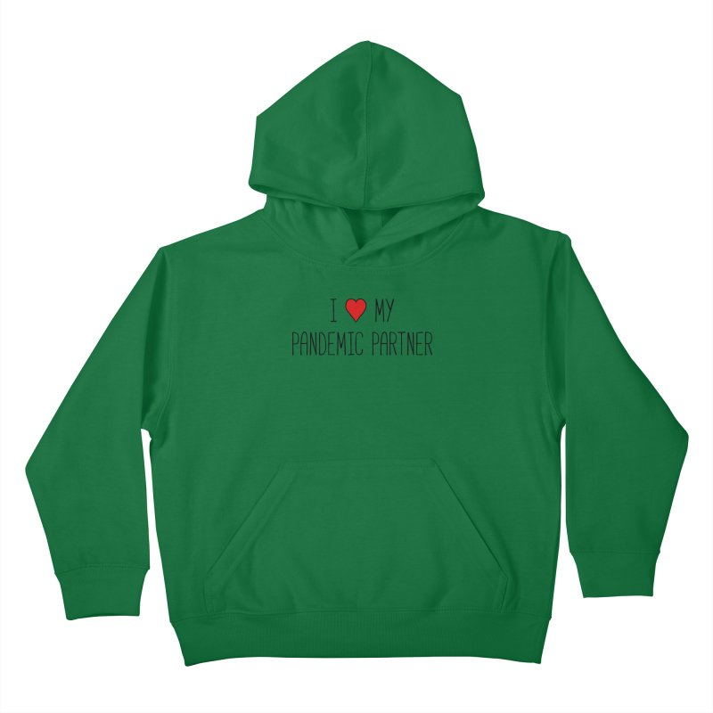 I Love My Pandemic Partner Kids Pullover Hoody by The Wandering Fools Artist Shop