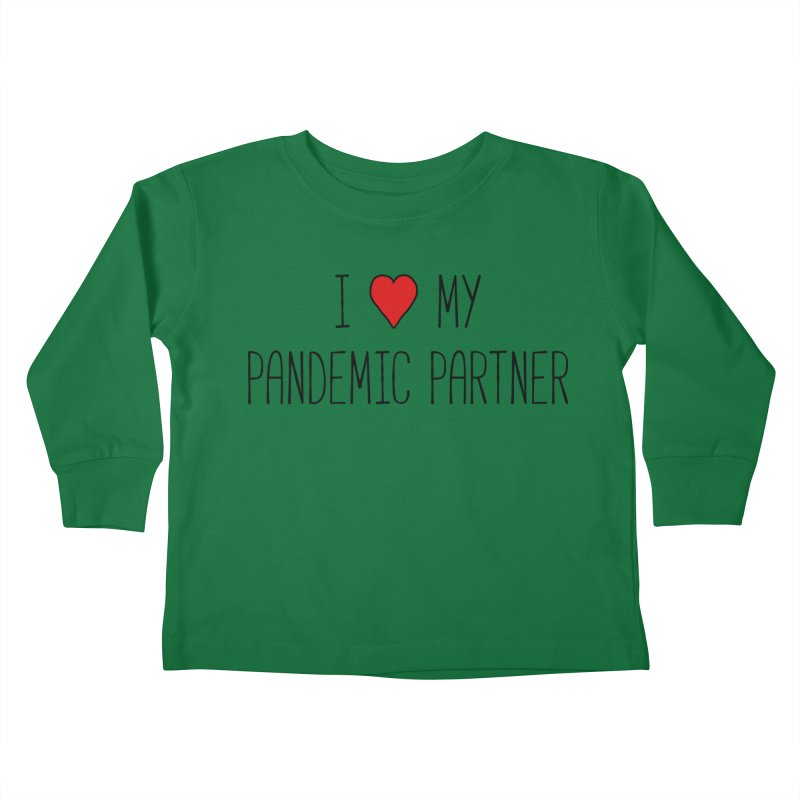 I Love My Pandemic Partner Kids Toddler Longsleeve T-Shirt by The Wandering Fools Artist Shop