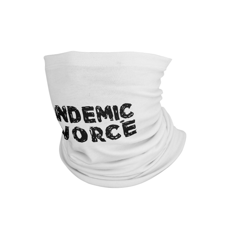 Pandemic Divorce Accessories Neck Gaiter by The Wandering Fools Artist Shop