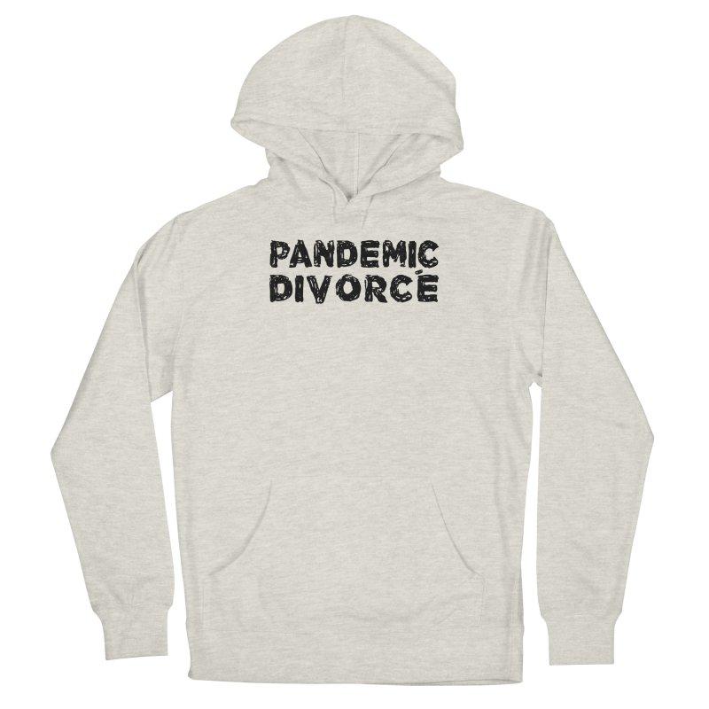 Pandemic Divorce Men's Pullover Hoody by The Wandering Fools Artist Shop