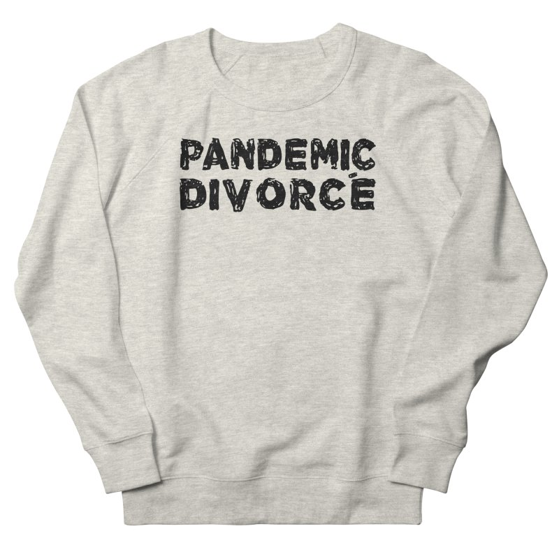 Pandemic Divorce Men's Sweatshirt by The Wandering Fools Artist Shop