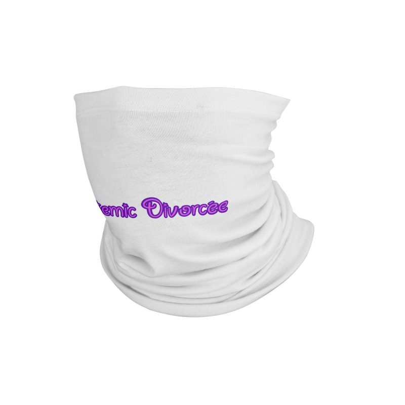 Pandemic Divorcee Accessories Neck Gaiter by The Wandering Fools Artist Shop