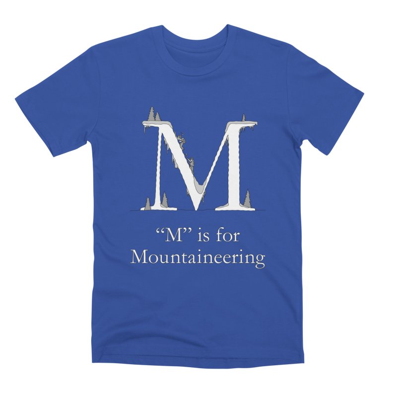 M is for Mountaineering in Men's Premium T-Shirt Royal Blue by The Wandering Fools